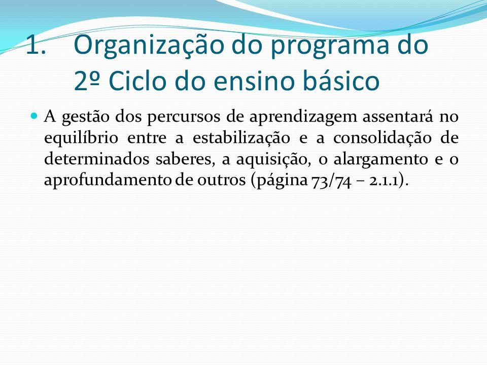 1.Organização do programa do 2º Ciclo do ensino básico A gestão dos percursos de aprendizagem assentará no equilíbrio entre a estabilização e a consol