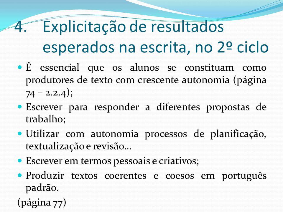 4.Explicitação de resultados esperados na escrita, no 2º ciclo É essencial que os alunos se constituam como produtores de texto com crescente autonomi
