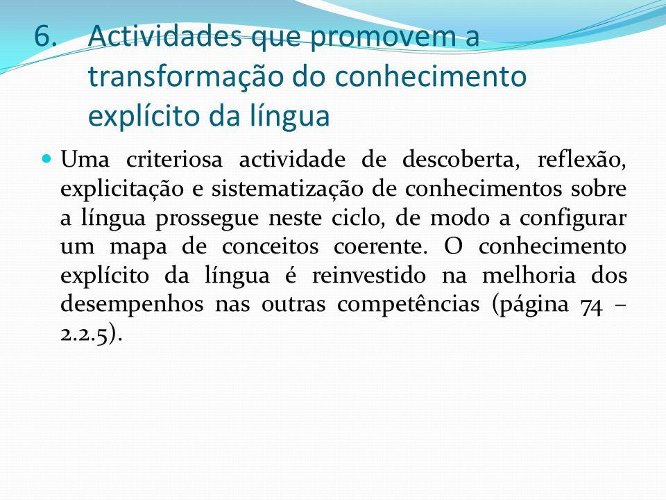 6.Actividades que promovem a transformação do conhecimento explícito da língua Uma criteriosa actividade de descoberta, reflexão, explicitação e siste