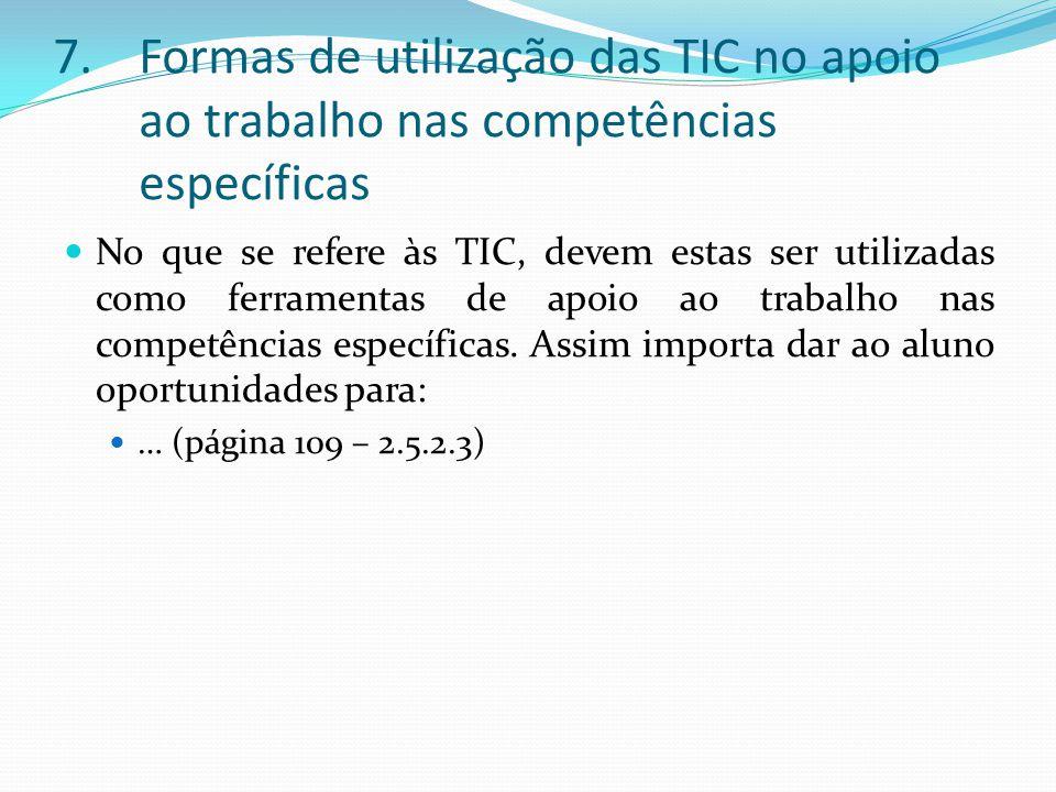 7.Formas de utilização das TIC no apoio ao trabalho nas competências específicas No que se refere às TIC, devem estas ser utilizadas como ferramentas de apoio ao trabalho nas competências específicas.