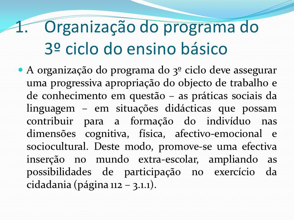 1.Organização do programa do 3º ciclo do ensino básico A organização do programa do 3º ciclo deve assegurar uma progressiva apropriação do objecto de