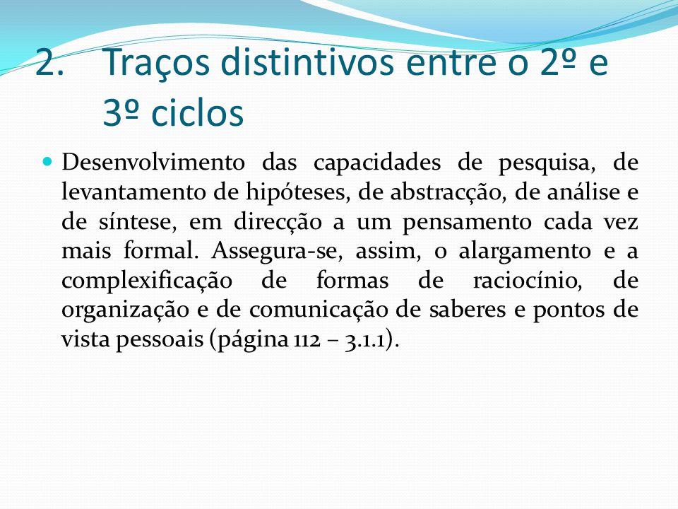 2.Traços distintivos entre o 2º e 3º ciclos Desenvolvimento das capacidades de pesquisa, de levantamento de hipóteses, de abstracção, de análise e de síntese, em direcção a um pensamento cada vez mais formal.