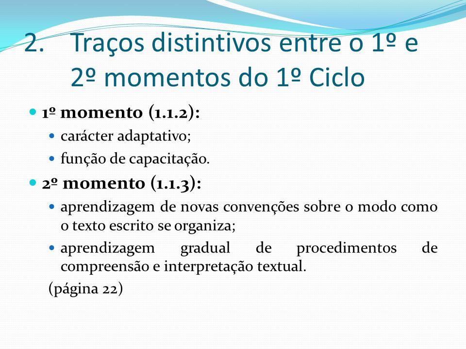 2.Traços distintivos entre o 1º e 2º momentos do 1º Ciclo 1º momento (1.1.2): carácter adaptativo; função de capacitação. 2º momento (1.1.3): aprendiz