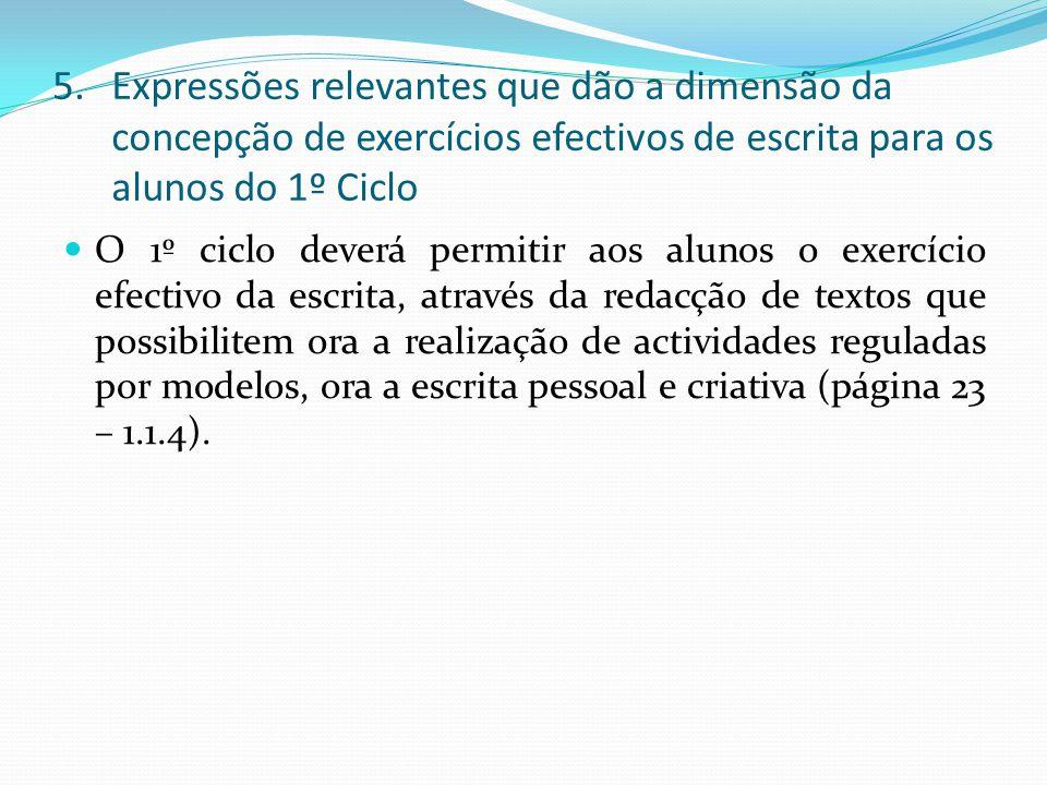 5.Expressões relevantes que dão a dimensão da concepção de exercícios efectivos de escrita para os alunos do 1º Ciclo O 1º ciclo deverá permitir aos a