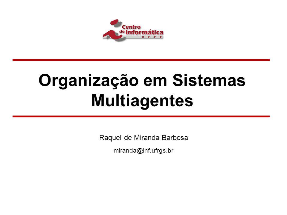 Organização em Sistemas Multiagentes Raquel de Miranda Barbosa miranda@inf.ufrgs.br