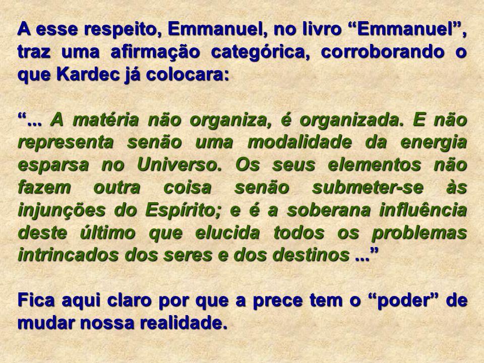 """A esse respeito, Emmanuel, no livro """"Emmanuel"""", traz uma afirmação categórica, corroborando o que Kardec já colocara: """"... A matéria não organiza, é o"""