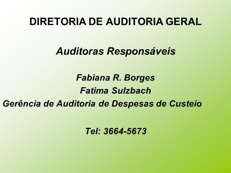 DIRETORIA DE AUDITORIA GERAL Auditoras Responsáveis Fabiana R. Borges Fatima Sulzbach Gerência de Auditoria de Despesas de Custeio Tel: 3664-5673