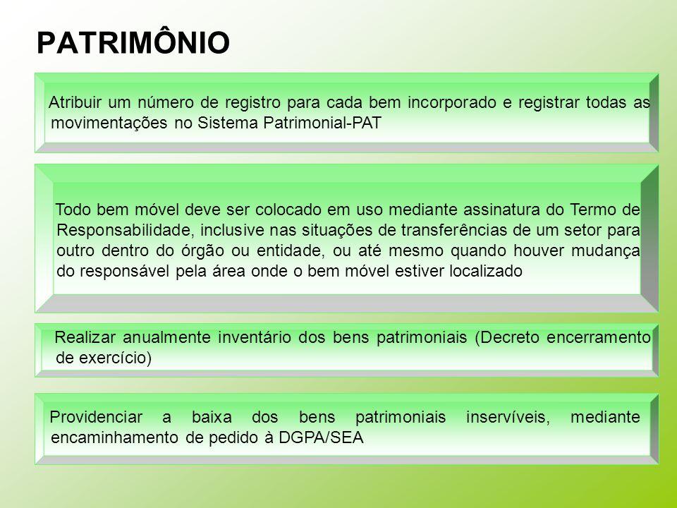 PATRIMÔNIO Atribuir um número de registro para cada bem incorporado e registrar todas as movimentações no Sistema Patrimonial-PAT Todo bem móvel deve