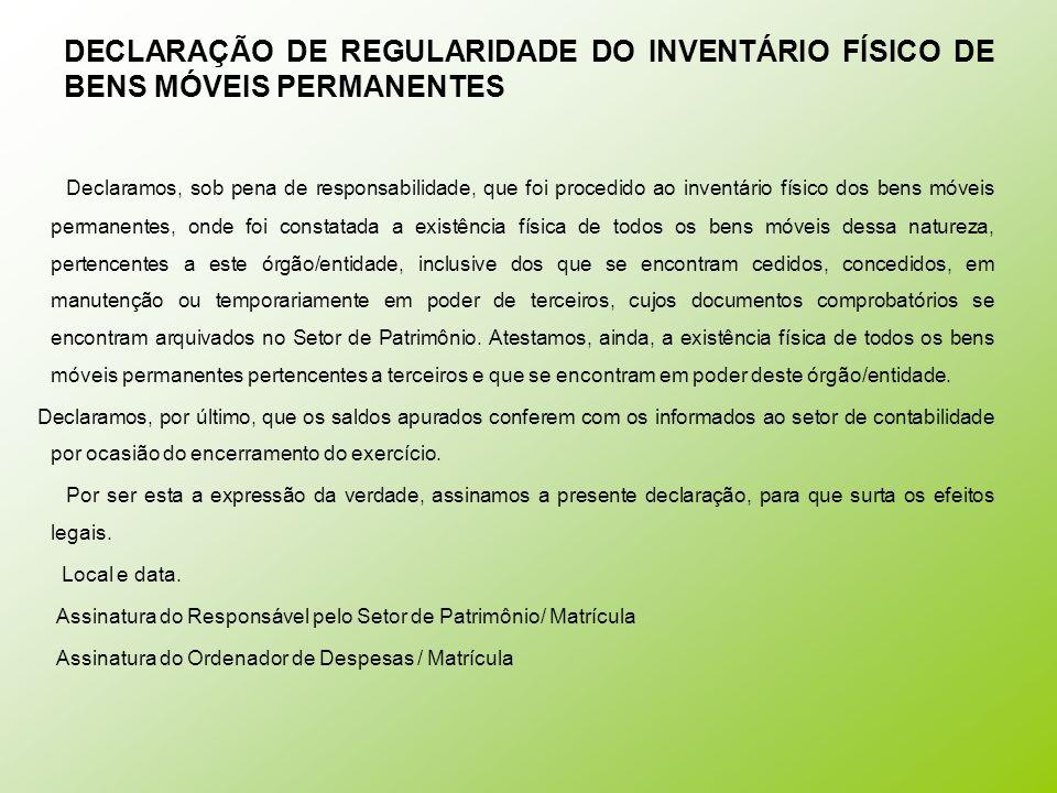 DECLARAÇÃO DE REGULARIDADE DO INVENTÁRIO FÍSICO DE BENS MÓVEIS PERMANENTES Declaramos, sob pena de responsabilidade, que foi procedido ao inventário f