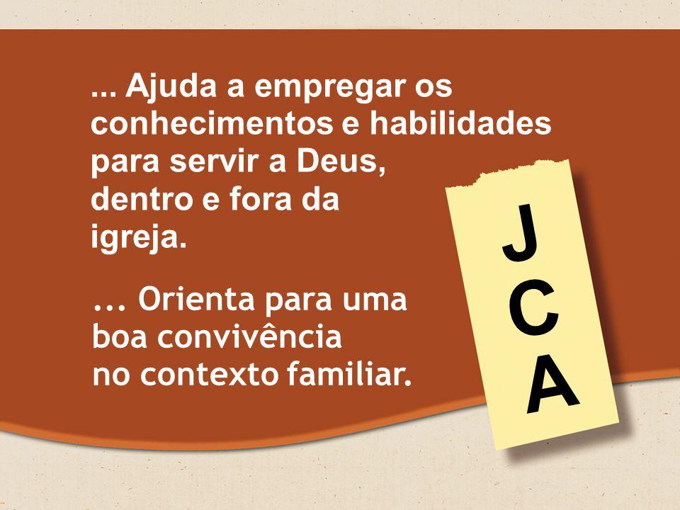 ...Ajuda a empregar os conhecimentos e habilidades para servir a Deus, dentro e fora da igreja....