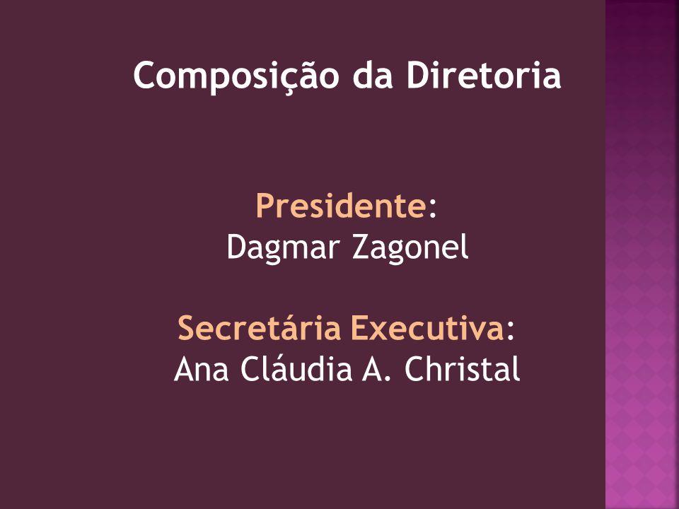 Composição da Diretoria Presidente: Dagmar Zagonel Secretária Executiva: Ana Cláudia A. Christal