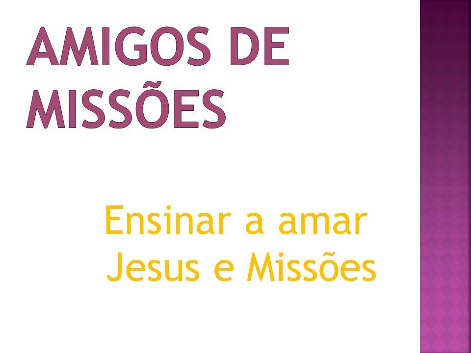 Ensinar a amar Jesus e Missões