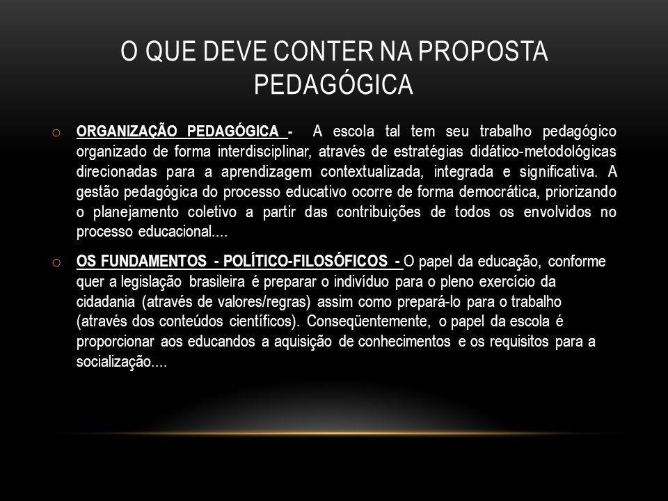 O QUE DEVE CONTER NA PROPOSTA PEDAGÓGICA o ORGANIZAÇÃO PEDAGÓGICA - A escola tal tem seu trabalho pedagógico organizado de forma interdisciplinar, atr