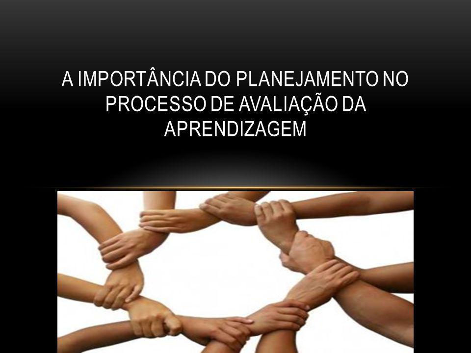 A IMPORTÂNCIA DO PLANEJAMENTO NO PROCESSO DE AVALIAÇÃO DA APRENDIZAGEM