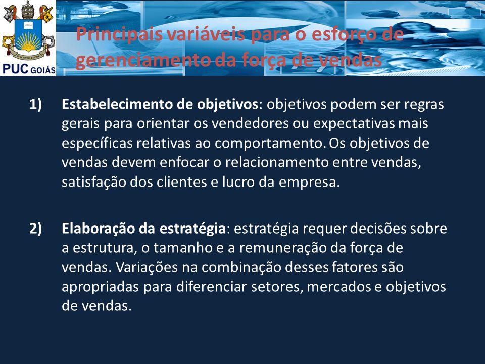 Principais variáveis para o esforço de gerenciamento da força de vendas 1)Estabelecimento de objetivos: objetivos podem ser regras gerais para orienta