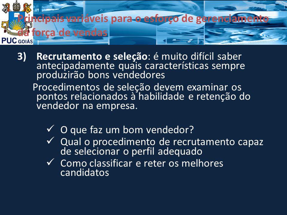 Principais variáveis para o esforço de gerenciamento da força de vendas 3)Recrutamento e seleção: é muito difícil saber antecipadamente quais caracter