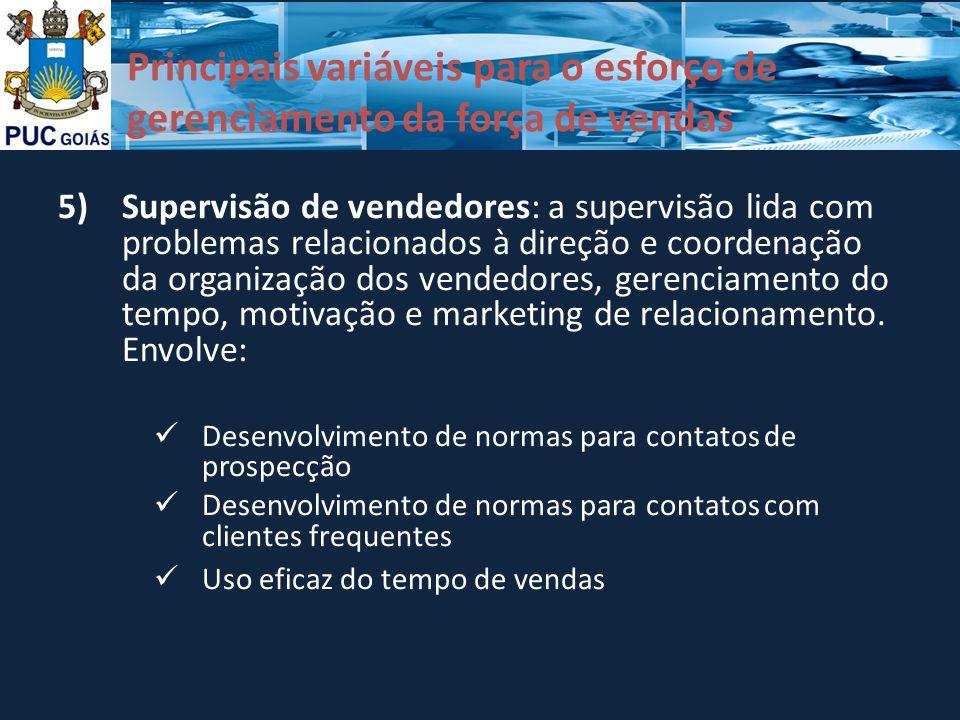 Principais variáveis para o esforço de gerenciamento da força de vendas 5)Supervisão de vendedores: a supervisão lida com problemas relacionados à dir