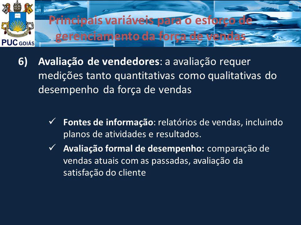Principais variáveis para o esforço de gerenciamento da força de vendas 6)Avaliação de vendedores: a avaliação requer medições tanto quantitativas com