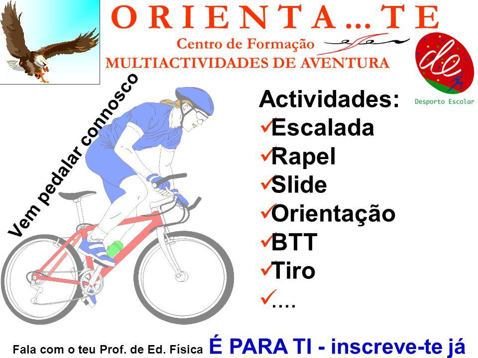 O R I E N T A... T E Vem pedalar connosco Centro de Formação MULTIACTIVIDADES DE AVENTURA Actividades: Escalada Rapel Slide Orientação BTT Tiro.... Fa