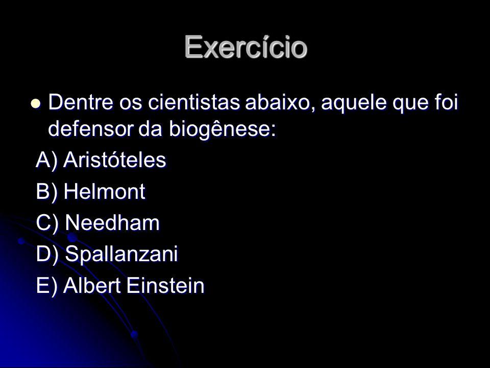 Exercício Dentre os cientistas abaixo, aquele que foi defensor da biogênese: Dentre os cientistas abaixo, aquele que foi defensor da biogênese: A) Ari