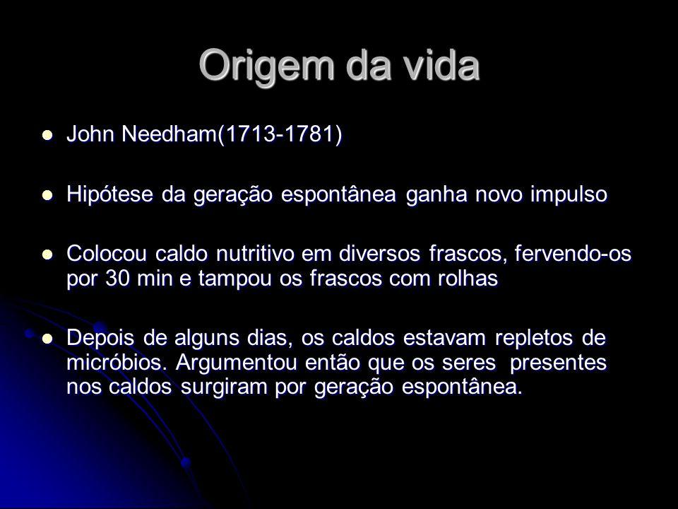 Origem da vida John Needham(1713-1781) John Needham(1713-1781) Hipótese da geração espontânea ganha novo impulso Hipótese da geração espontânea ganha