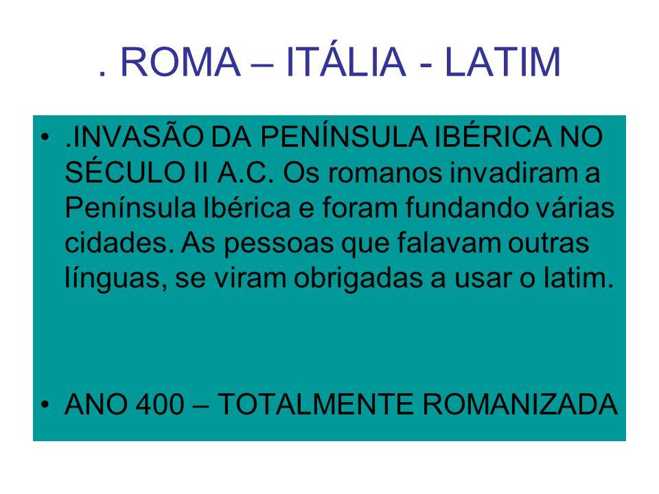 . ROMA – ITÁLIA - LATIM.INVASÃO DA PENÍNSULA IBÉRICA NO SÉCULO II A.C. Os romanos invadiram a Península Ibérica e foram fundando várias cidades. As pe