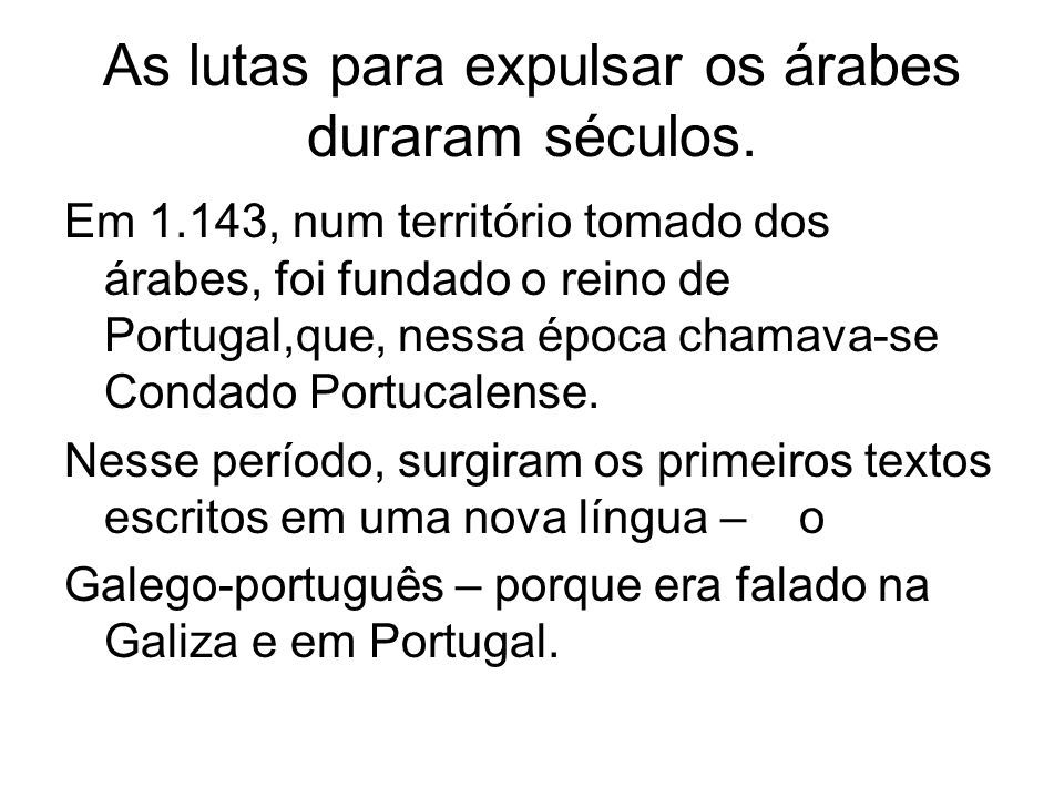 FOI O TEMPO DOS TROVADORES A época dos trovadores, foi também a época dos cavaleiros com armaduras – Em 1.450, a língua já era parecida com o português moderno.