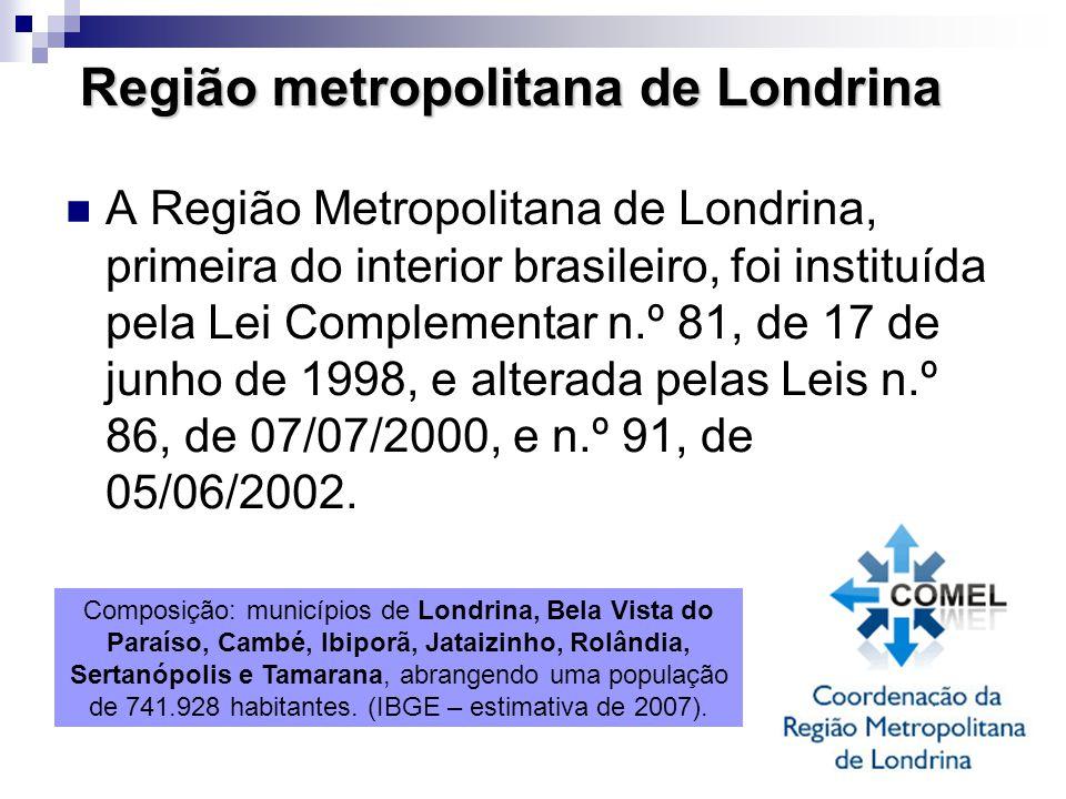 Região metropolitana de Londrina A Região Metropolitana de Londrina, primeira do interior brasileiro, foi instituída pela Lei Complementar n.º 81, de
