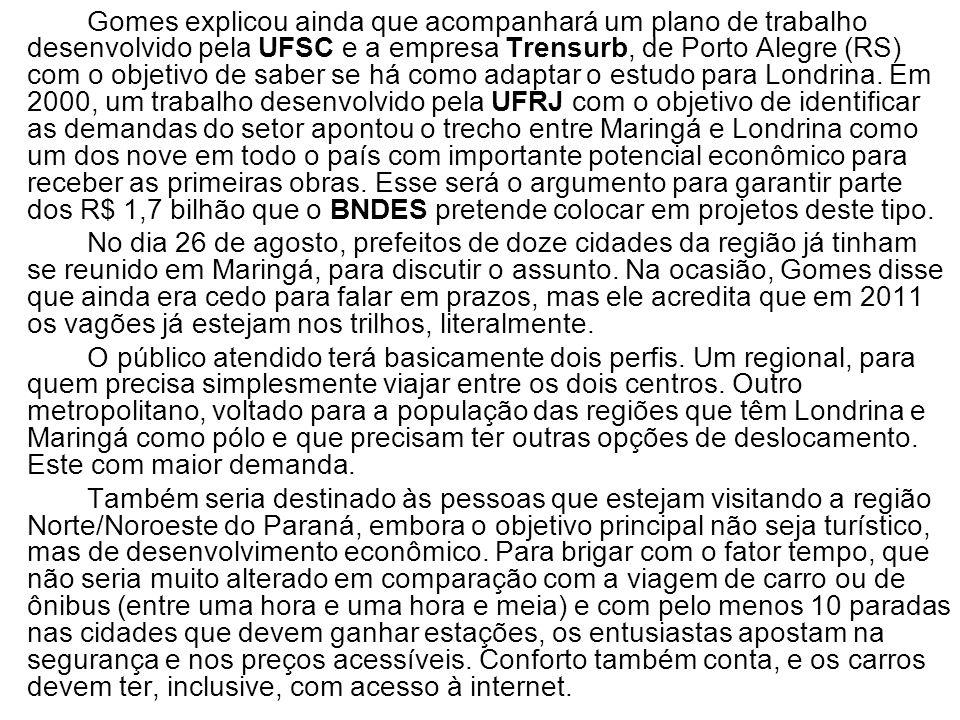 Gomes explicou ainda que acompanhará um plano de trabalho desenvolvido pela UFSC e a empresa Trensurb, de Porto Alegre (RS) com o objetivo de saber se