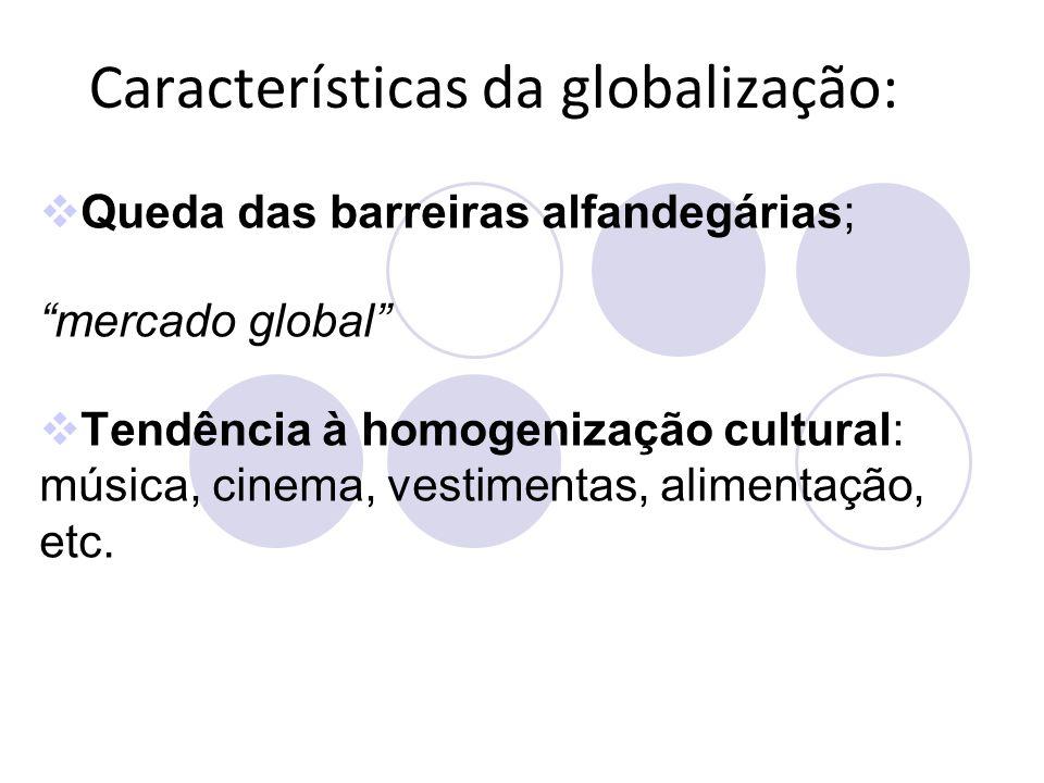 Algumas das principais características da Globalização 1) mundialização da economia; 2) fragmentação das atividades produtivas nos diferentes territórios e continentes; 3) desconcentração do aparelho estatal; 4) expansão de um direito paralelo ao Estado; 5) internacionalização do Estado; e, 6) desterritorialização e reogarnização do espaço de produção.
