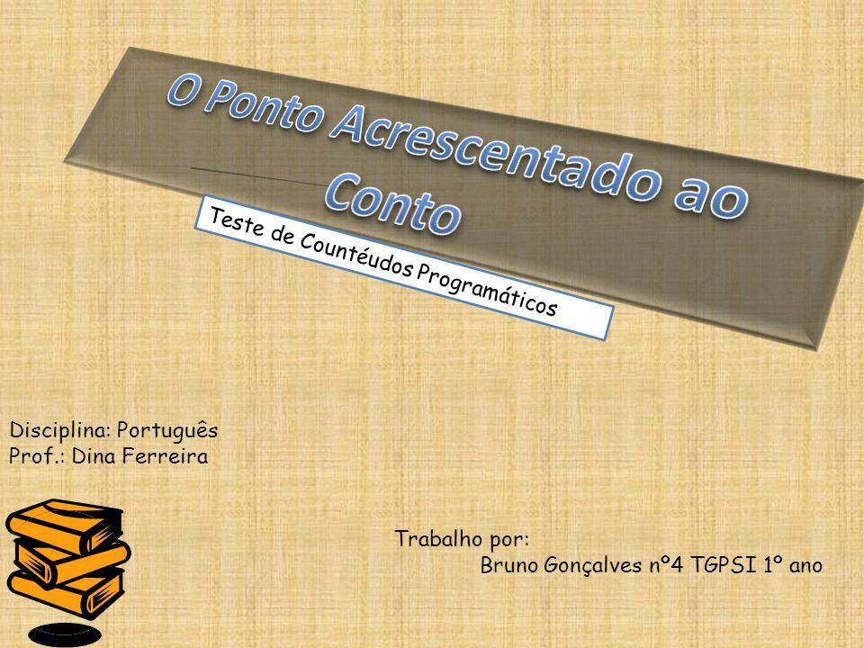 Trabalho por: Bruno Gonçalves nº4 TGPSI 1º ano Disciplina: Português Prof.: Dina Ferreira Teste de Countéudos Programáticos