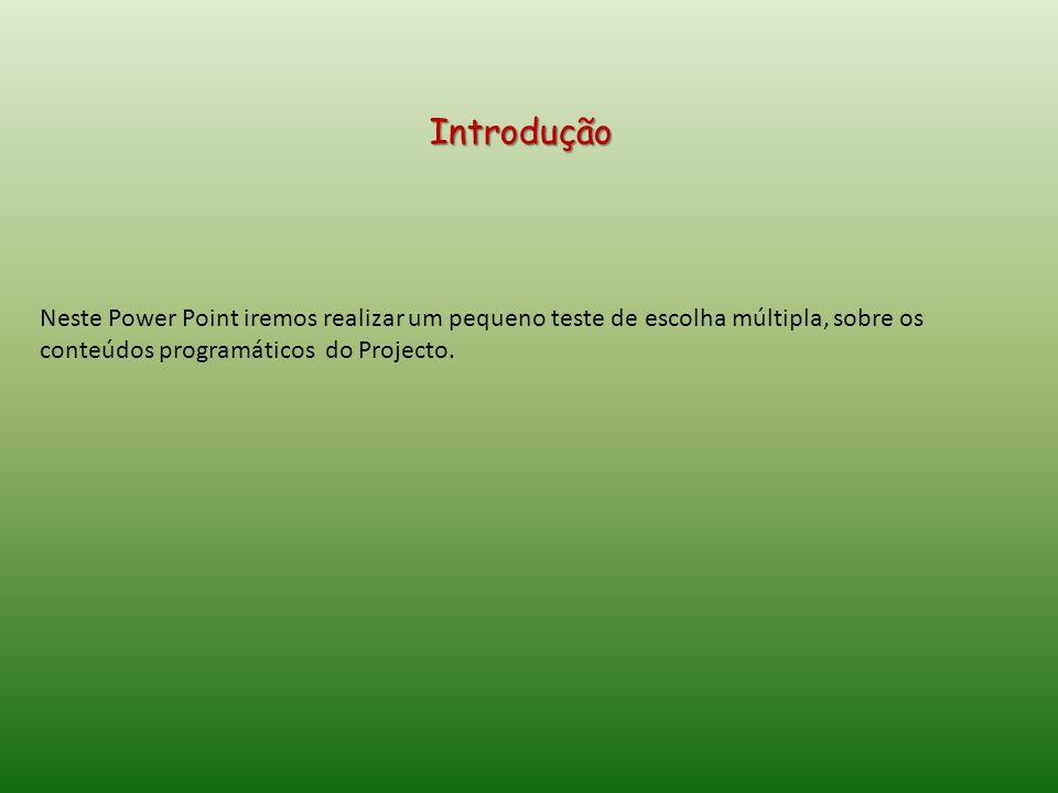 Introdução Neste Power Point iremos realizar um pequeno teste de escolha múltipla, sobre os conteúdos programáticos do Projecto.