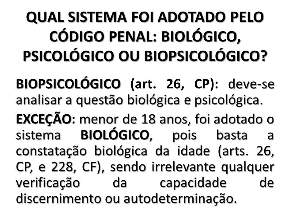 QUAL SISTEMA FOI ADOTADO PELO CÓDIGO PENAL: BIOLÓGICO, PSICOLÓGICO OU BIOPSICOLÓGICO? BIOPSICOLÓGICOdeve-se analisar a questão biológica e psicológica