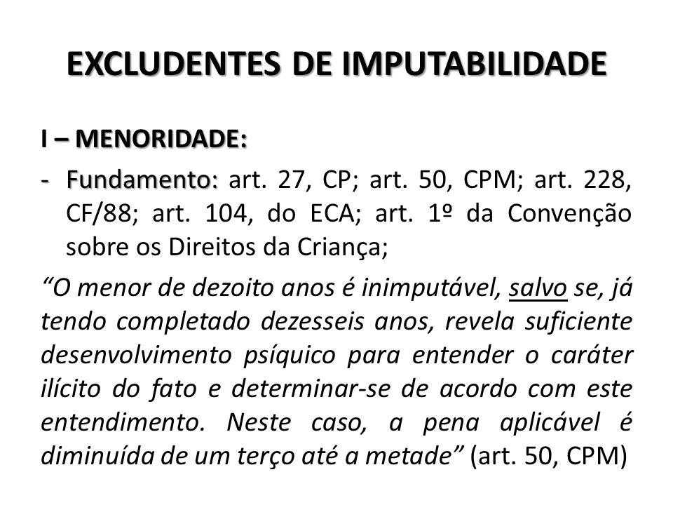 EXCLUDENTES DE IMPUTABILIDADE – MENORIDADE: I – MENORIDADE: -Fundamento: -Fundamento: art. 27, CP; art. 50, CPM; art. 228, CF/88; art. 104, do ECA; ar