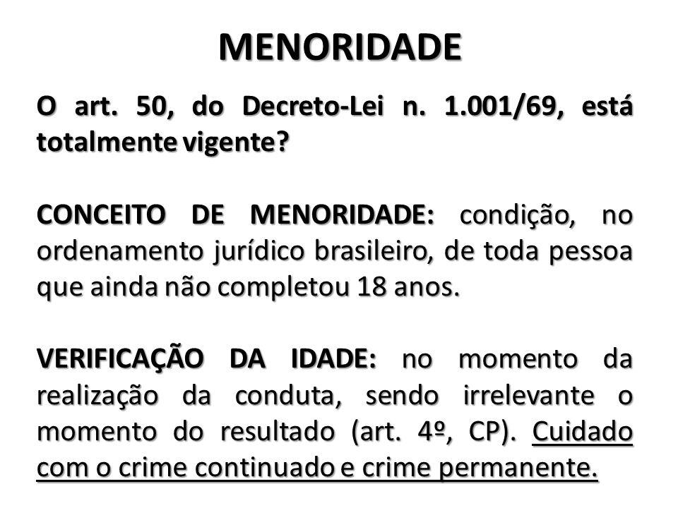 MENORIDADE O art. 50, do Decreto-Lei n. 1.001/69, está totalmente vigente? CONCEITO DE MENORIDADE: condição, no ordenamento jurídico brasileiro, de to