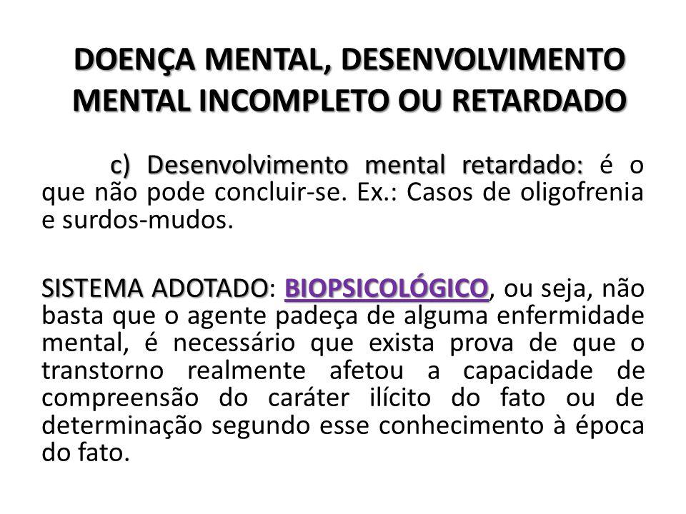 DOENÇA MENTAL, DESENVOLVIMENTO MENTAL INCOMPLETO OU RETARDADO c) Desenvolvimento mental retardado: c) Desenvolvimento mental retardado: é o que não po
