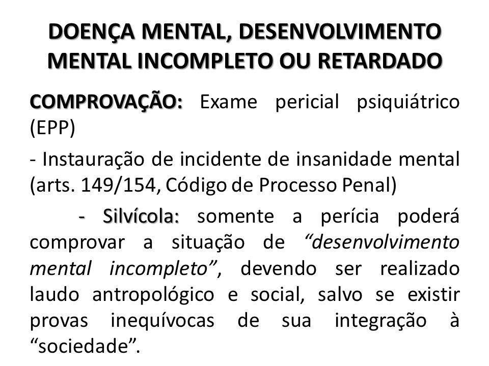 DOENÇA MENTAL, DESENVOLVIMENTO MENTAL INCOMPLETO OU RETARDADO COMPROVAÇÃO: COMPROVAÇÃO: Exame pericial psiquiátrico (EPP) - Instauração de incidente d