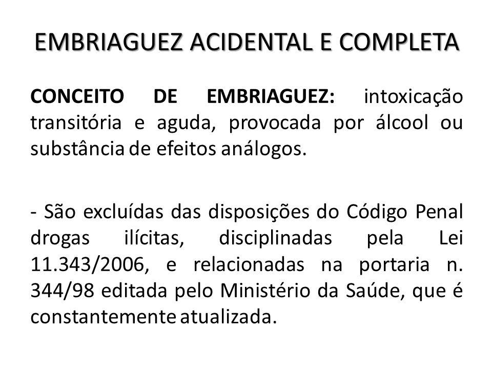 EMBRIAGUEZ ACIDENTAL E COMPLETA CONCEITO DE EMBRIAGUEZ: intoxicação transitória e aguda, provocada por álcool ou substância de efeitos análogos. - São