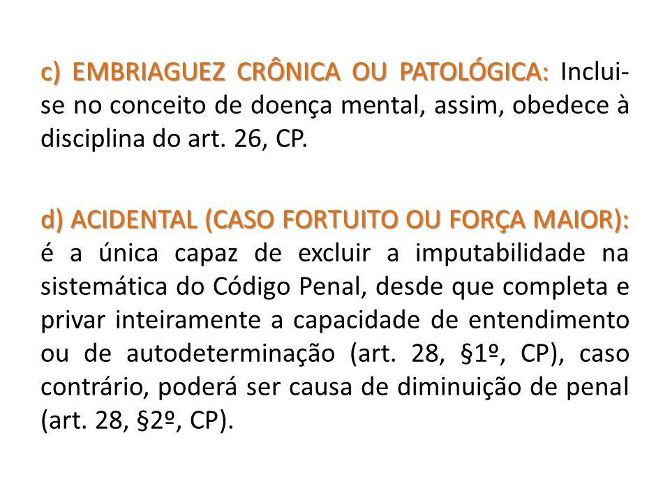 c) EMBRIAGUEZ CRÔNICA OU PATOLÓGICA: c) EMBRIAGUEZ CRÔNICA OU PATOLÓGICA: Inclui- se no conceito de doença mental, assim, obedece à disciplina do art.