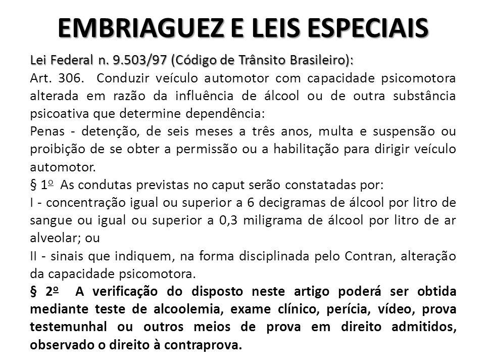 EMBRIAGUEZ E LEIS ESPECIAIS Lei Federal n. 9.503/97 (Código de Trânsito Brasileiro): Art. 306. Conduzir veículo automotor com capacidade psicomotora a