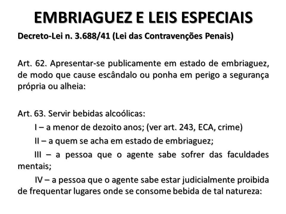 EMBRIAGUEZ E LEIS ESPECIAIS Decreto-Lei n. 3.688/41 (Lei das Contravenções Penais) Art. 62. Apresentar-se publicamente em estado de embriaguez, de mod
