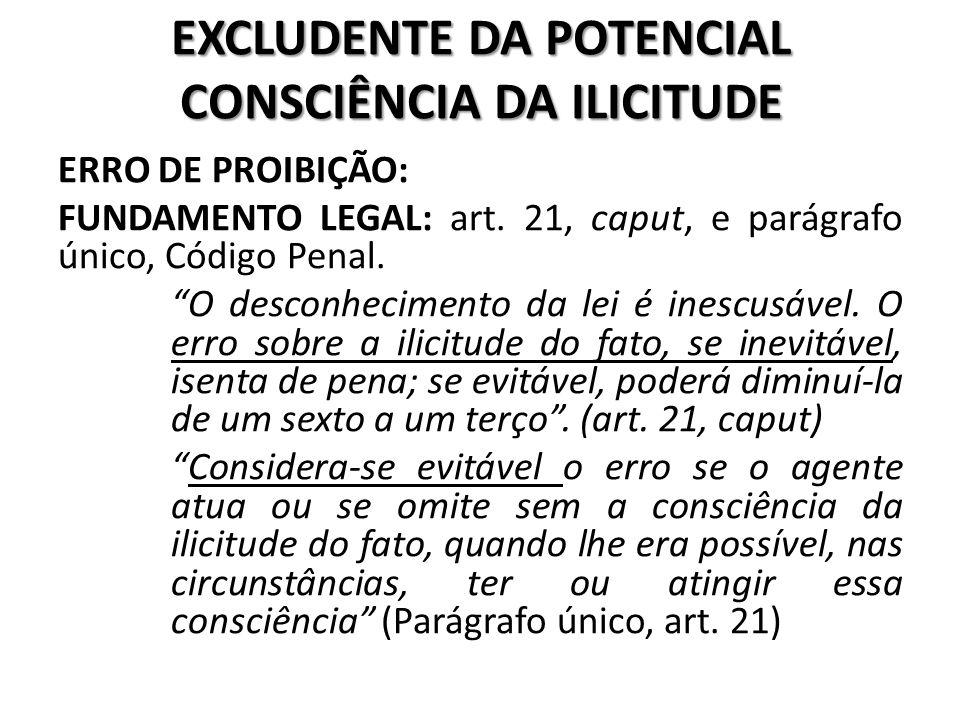 """EXCLUDENTE DA POTENCIAL CONSCIÊNCIA DA ILICITUDE ERRO DE PROIBIÇÃO: FUNDAMENTO LEGAL: art. 21, caput, e parágrafo único, Código Penal. """"O desconhecime"""