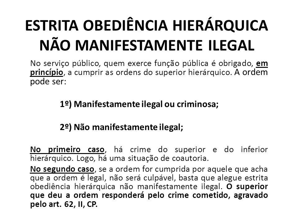 ESTRITA OBEDIÊNCIA HIERÁRQUICA NÃO MANIFESTAMENTE ILEGAL No serviço público, quem exerce função pública é obrigado, em princípio, a cumprir as ordens