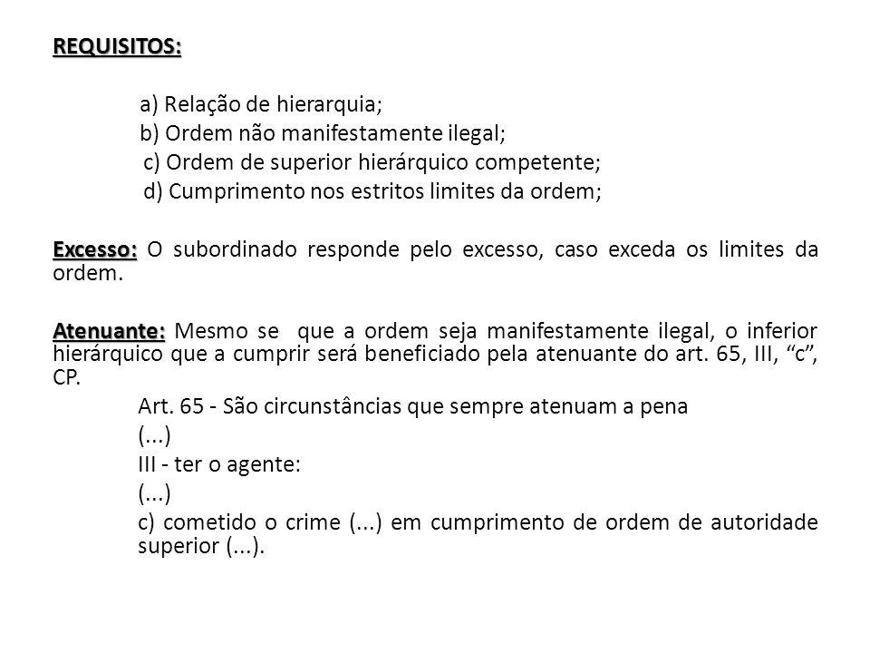 REQUISITOS: a) Relação de hierarquia; b) Ordem não manifestamente ilegal; c) Ordem de superior hierárquico competente; d) Cumprimento nos estritos lim
