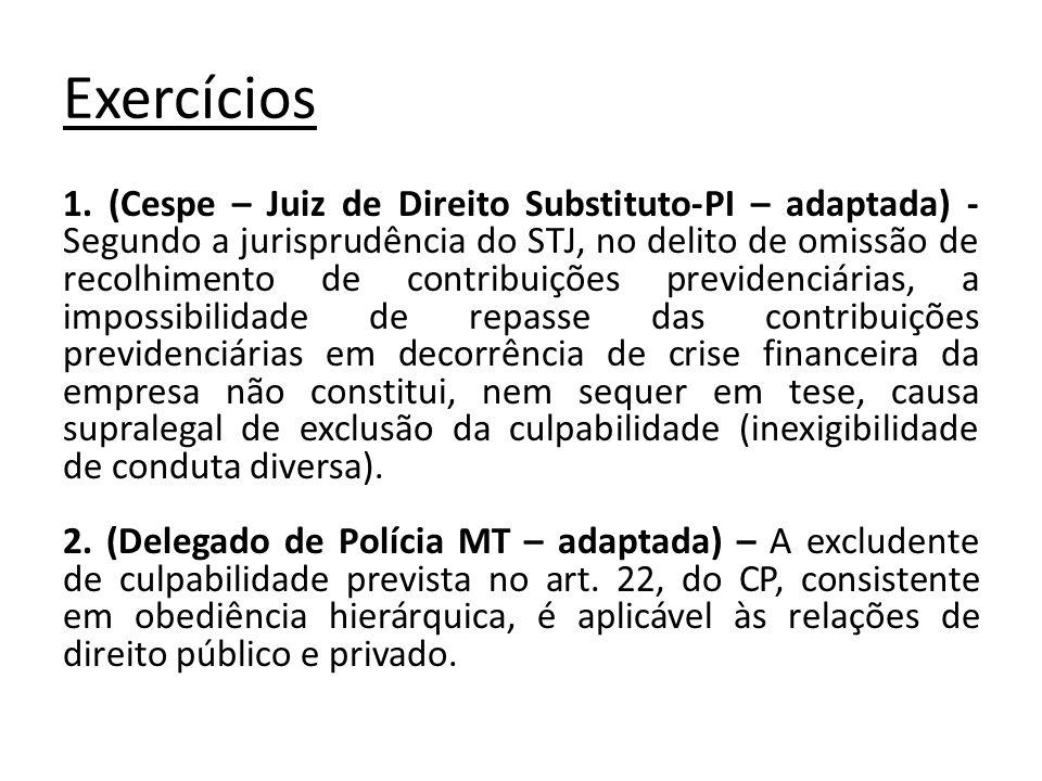 Exercícios 1. (Cespe – Juiz de Direito Substituto-PI – adaptada) - Segundo a jurisprudência do STJ, no delito de omissão de recolhimento de contribuiç