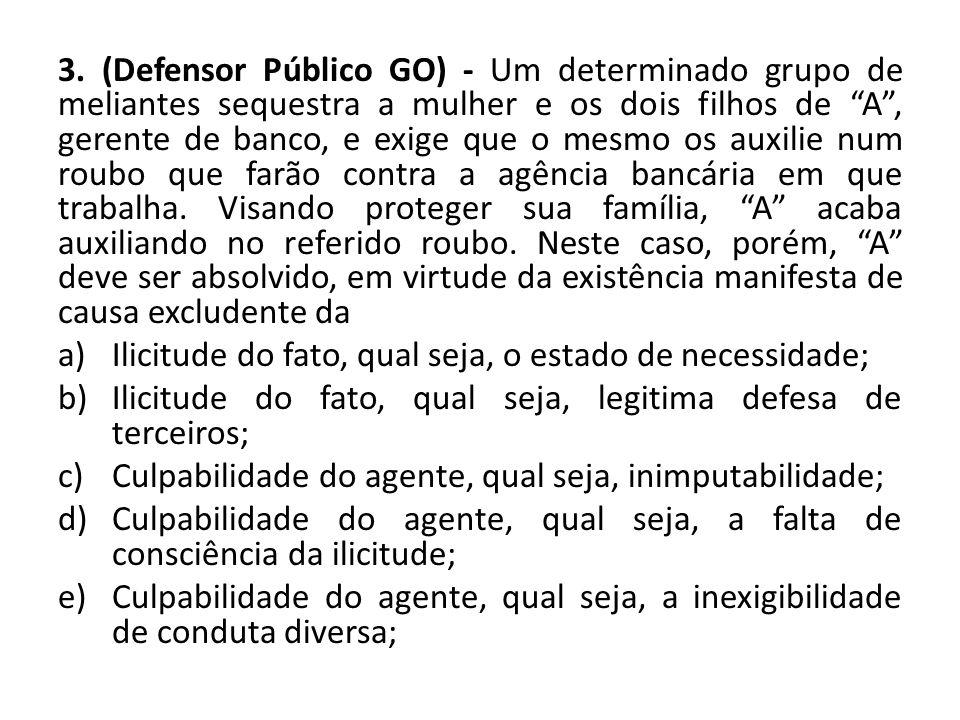 """3. (Defensor Público GO) - Um determinado grupo de meliantes sequestra a mulher e os dois filhos de """"A"""", gerente de banco, e exige que o mesmo os auxi"""