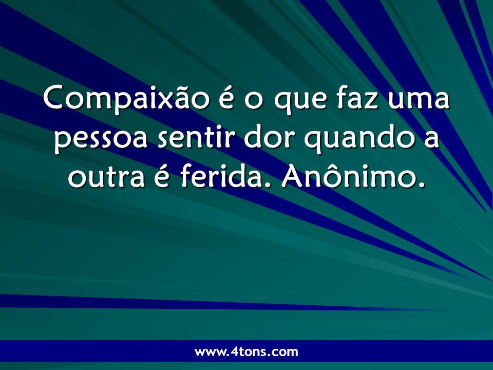Pr. Marcelo Augusto de Carvalho 1 Compaixão é o que faz uma pessoa sentir dor quando a outra é ferida. Anônimo. www.4tons.com