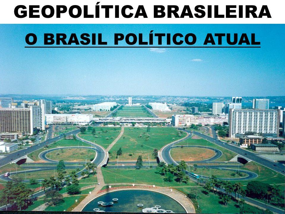 GEOPOLÍTICA BRASILEIRA O BRASIL POLÍTICO ATUAL