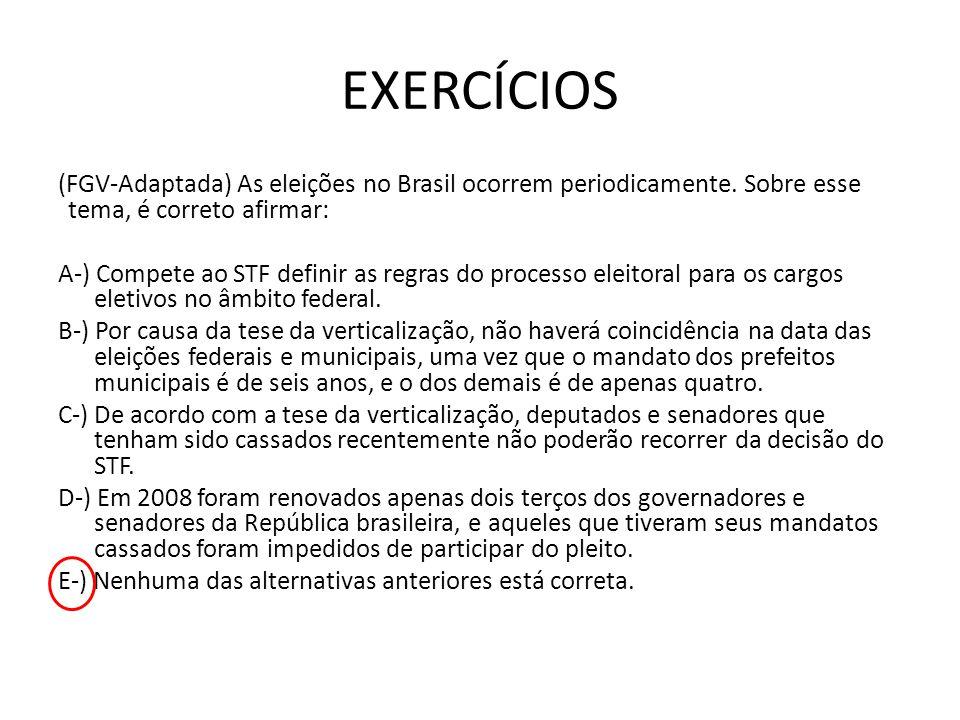 EXERCÍCIOS (FGV-Adaptada) As eleições no Brasil ocorrem periodicamente. Sobre esse tema, é correto afirmar: A-) Compete ao STF definir as regras do pr