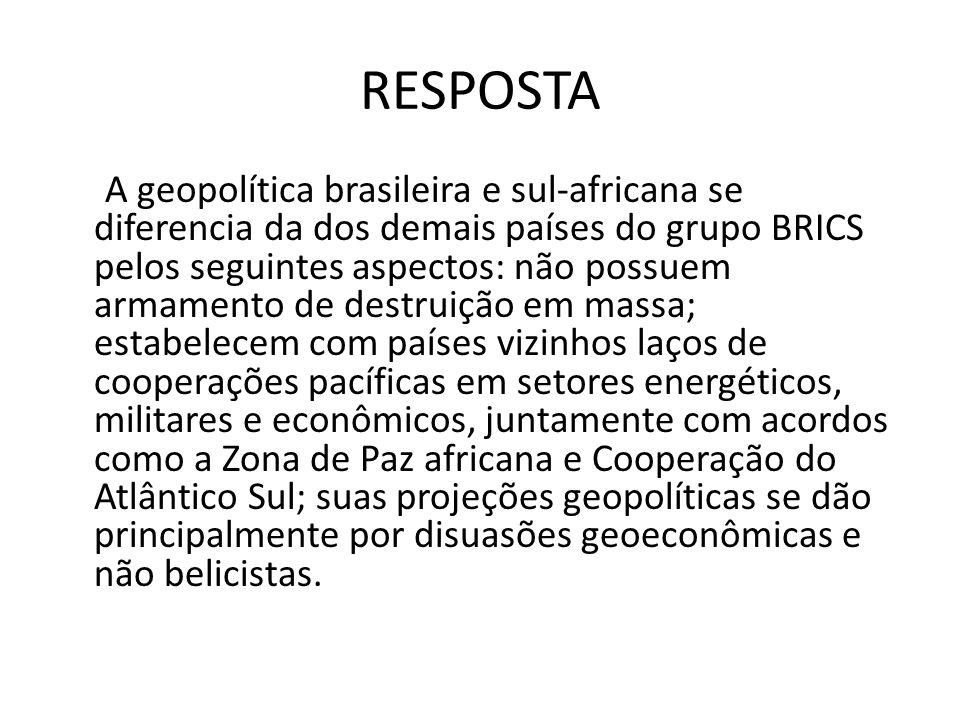 RESPOSTA A geopolítica brasileira e sul-africana se diferencia da dos demais países do grupo BRICS pelos seguintes aspectos: não possuem armamento de